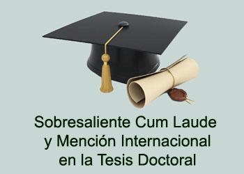 Calificación de Sobresaliente Cum Laude (y Mención Internacional) en la tesis doctoral.